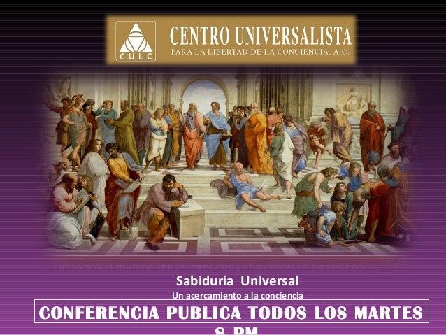 Sabiduría UniversalUn acercamiento a la concienciaCONFERENCIA PUBLICA TODOS LOS MARTES