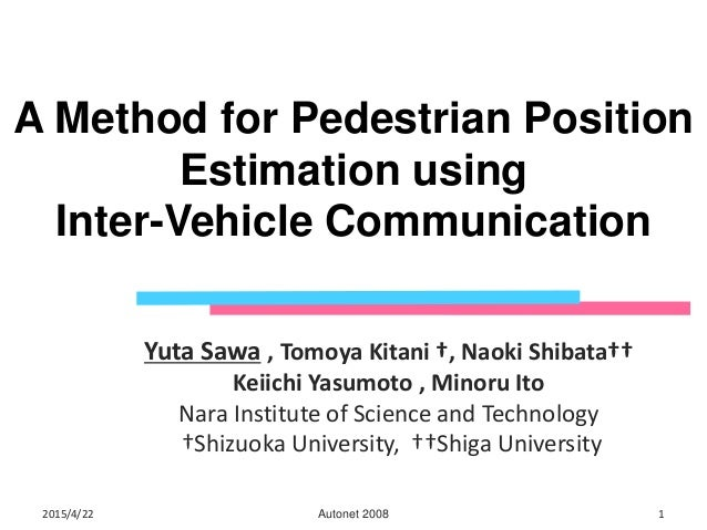 A Method for Pedestrian Position Estimation using Inter-Vehicle Communication Yuta Sawa , Tomoya Kitani †, Naoki Shibata††...