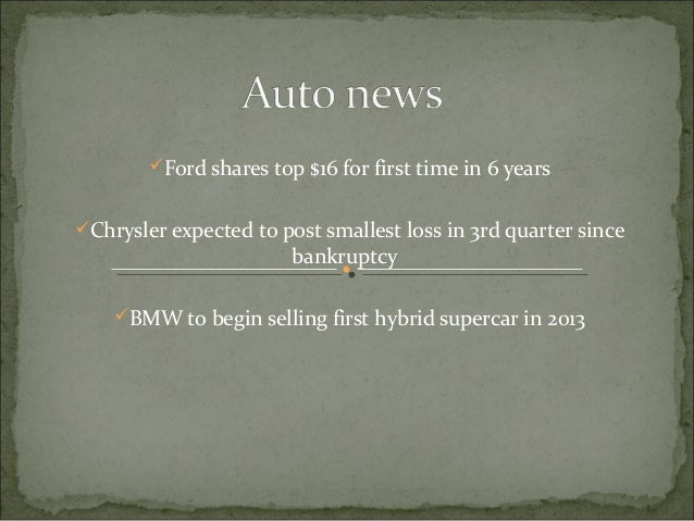 Ford shares top $16 for first time in 6 years Chrysler expected to post smallest loss in 3rd quarter since bankruptcy B...