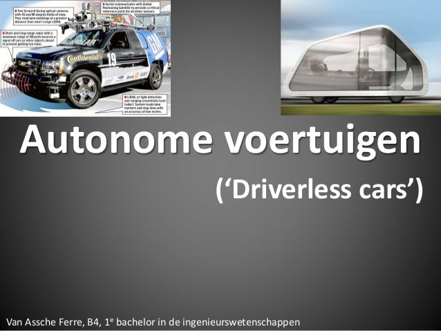 Autonome voertuigen ('Driverless cars') Van Assche Ferre, B4, 1e bachelor in de ingenieurswetenschappen