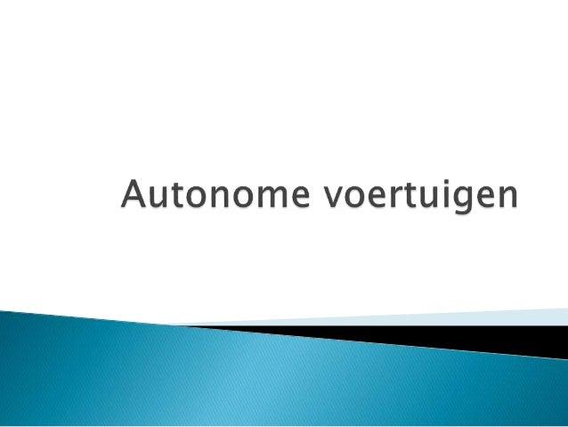  Wat zijn autonome voertuigen?  Korte geschiedenis  Voordelen  Nadelen