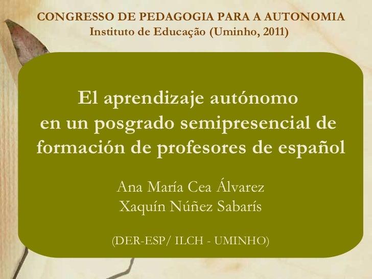El aprendizaje autónomo  en un posgrado semipresencial de  formación de profesores de español Ana María Cea  Á lvarez Xaqu...