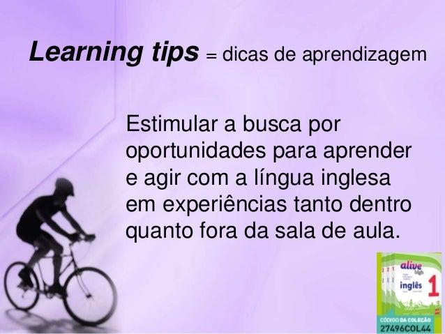 Estimular a busca por oportunidades para aprender e agir com a língua inglesa em experiências tanto dentro quanto fora da ...