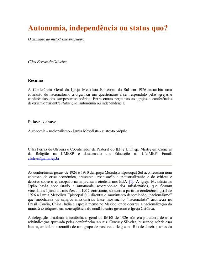 Autonomia, independência ou status quo? O caminho do metodismo brasileiro  Cilas Ferraz de Oliveira  Resumo A Conferência ...