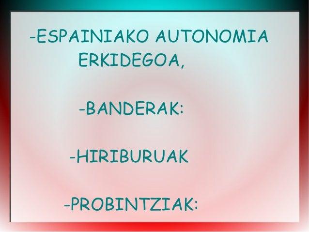 -ESPAINIAKO AUTONOMIA ERKIDEGOA, -BANDERAK: -HIRIBURUAK -PROBINTZIAK: