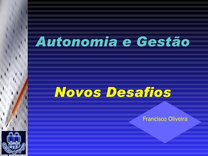 Autonomia e Gestão Novos Desafios Francisco Oliveira