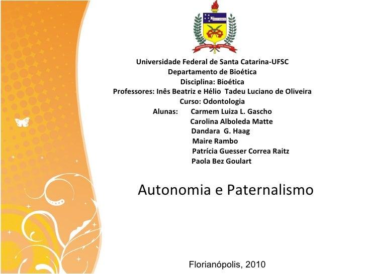 Universidade Federal de Santa Catarina-UFSC Departamento de Bioética Disciplina: Bioética Professores: Inês Beatriz e Héli...