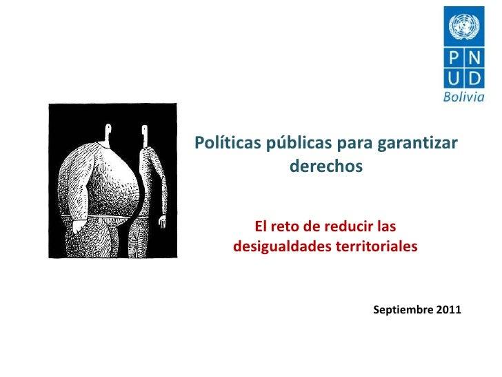 Políticas públicas para garantizar derechos<br />El reto de reducir las desigualdades territoriales<br />Septiembre 2011<b...