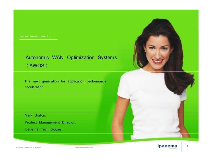 Business Optimized Networks               Autonomic WAN Optimization Systems           (AWOS)           The next generatio...