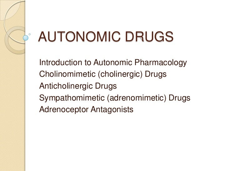 AUTONOMIC DRUGSIntroduction to Autonomic PharmacologyCholinomimetic (cholinergic) DrugsAnticholinergic DrugsSympathomimeti...