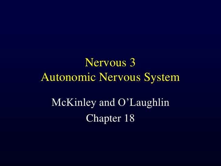 Nervous 3Autonomic Nervous System<br />McKinley and O'Laughlin<br />Chapter 18<br />