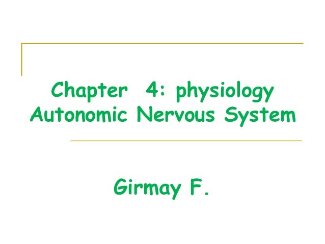 Chapter 4: physiology Autonomic Nervous System Girmay F.