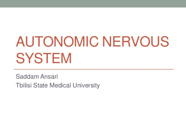 AUTONOMIC NERVOUSSYSTEMSaddam AnsariTbilisi State Medical University