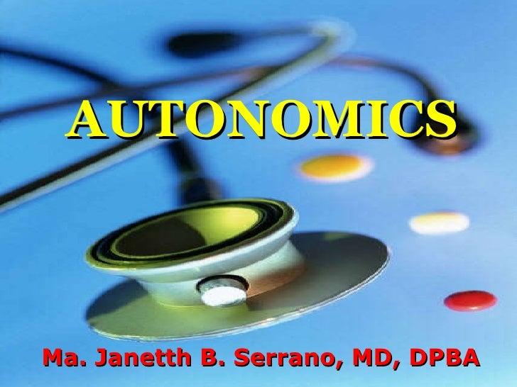 AUTONOMICS Ma. Janetth B. Serrano, MD, DPBA