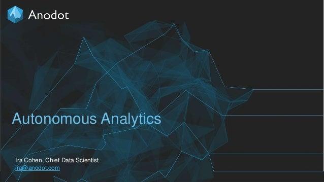 1 Autonomous Analytics Ira Cohen, Chief Data Scientist ira@anodot.com