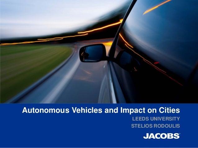 Autonomous Vehicles and Impact on Cities LEEDS UNIVERSITY STELIOS RODOULIS