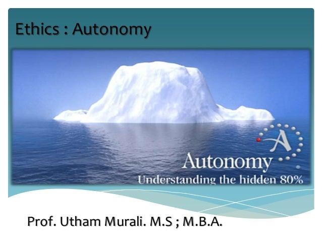 Prof. Utham Murali. M.S ; M.B.A. Ethics : Autonomy