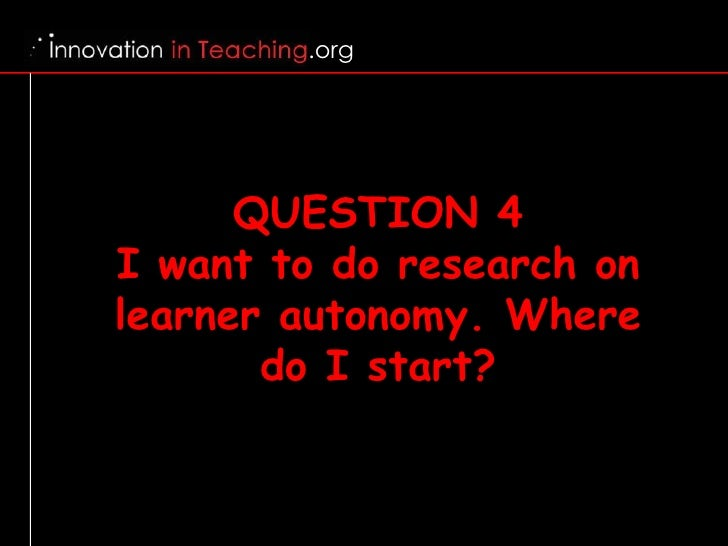 learner autonomy If we consider learner autonomy to mean learners taking control of/taking responsibility for their own learning, how do you promote this with your students.