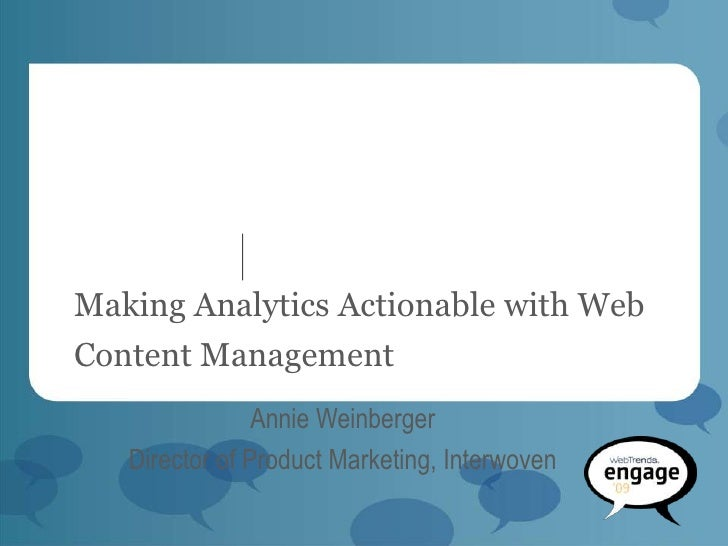 Making Analytics Actionable with Web Content Management                 Annie Weinberger    Director of Product Marketing,...