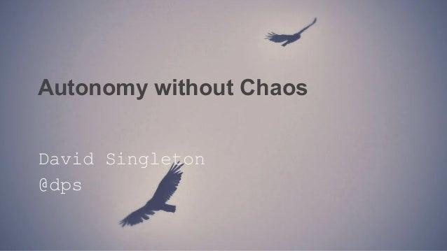 Autonomy without Chaos David Singleton @dps