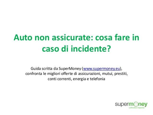 Auto non assicurate: cosa fare in caso di incidente? Guida scritta da SuperMoney (www.supermoney.eu), confronta le miglior...