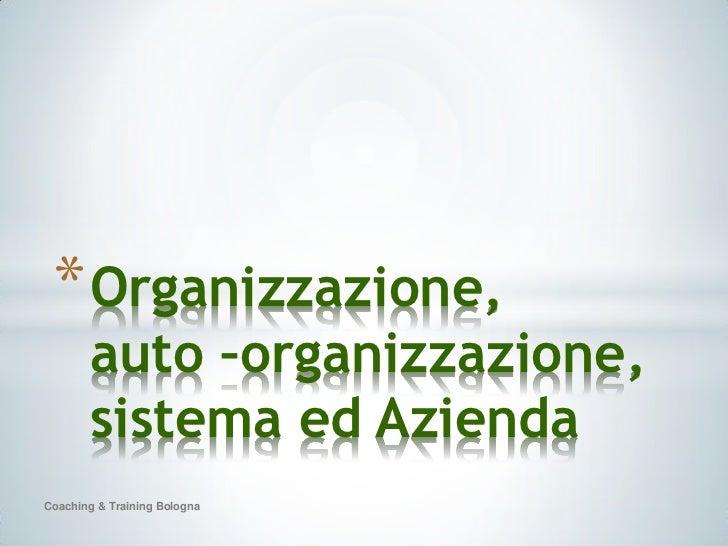 * Organizzazione,       auto –organizzazione,       sistema ed AziendaCoaching & Training Bologna