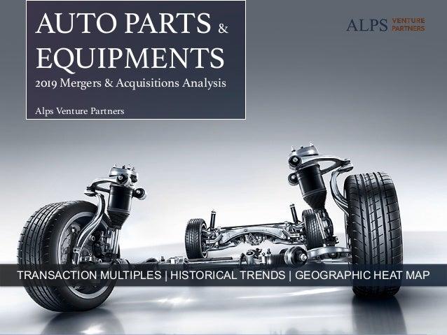 pageALPSVENTUREPARTNERS 1 AUTO PARTS &! EQUIPMENTS! 2019 Mergers & Acquisitions Analysis! ! Alps Ve...