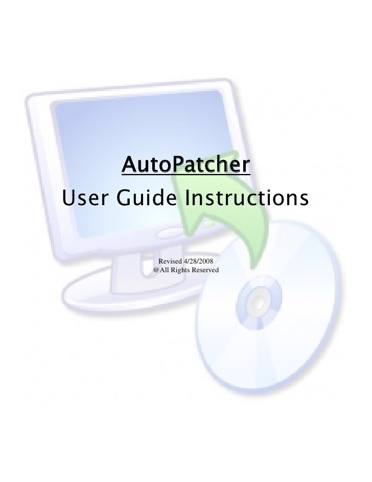 AutoPatcherUser Guide Instructions         Revised 4/28/2008        @All Rights Reserved