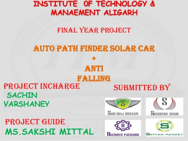 INSTITUTE 0F TECHNOLOGY &MANAEMENT ALIGARHFINAL YEAR PROJECTAUTO PATH FINDER solar car+ANTIFALLINGSUBMITTED BYPROJECT GUID...