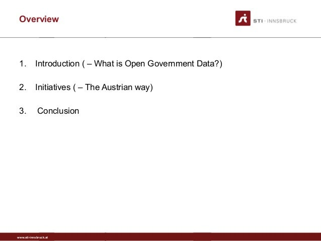 www.sti-innsbruck.at Overview 1. Introduction ( – What is Open Government Data?) 2. Initiatives ( – The Austrian way) 3. C...