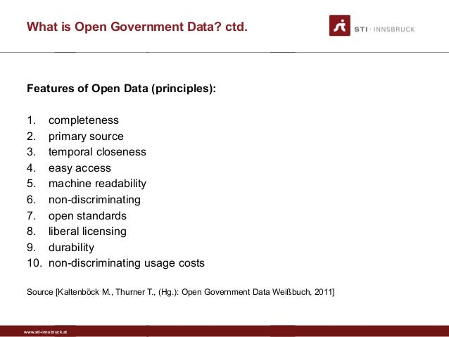 www.sti-innsbruck.at What is Open Government Data? ctd. Features of Open Data (principles): 1. completeness 2. primary sou...