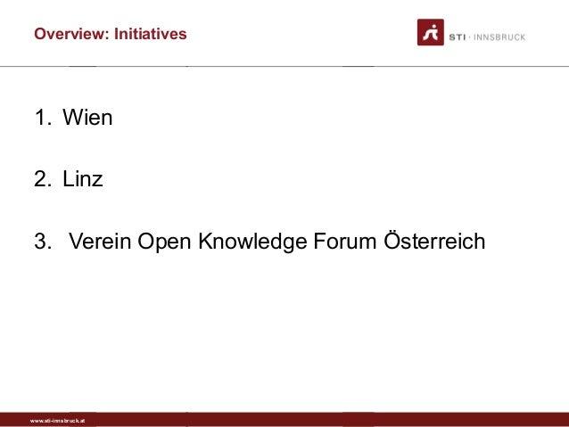 www.sti-innsbruck.at Overview: Initiatives 1. Wien 2. Linz 3. Verein Open Knowledge Forum Österreich