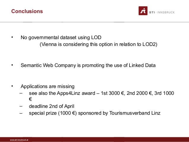 www.sti-innsbruck.at Conclusions • No governmental dataset using LOD (Vienna is considering this option in relation to LOD...