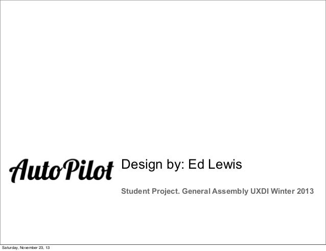 Design by: Ed Lewis Student Project. General Assembly UXDI Winter 2013  Saturday, November 23, 13