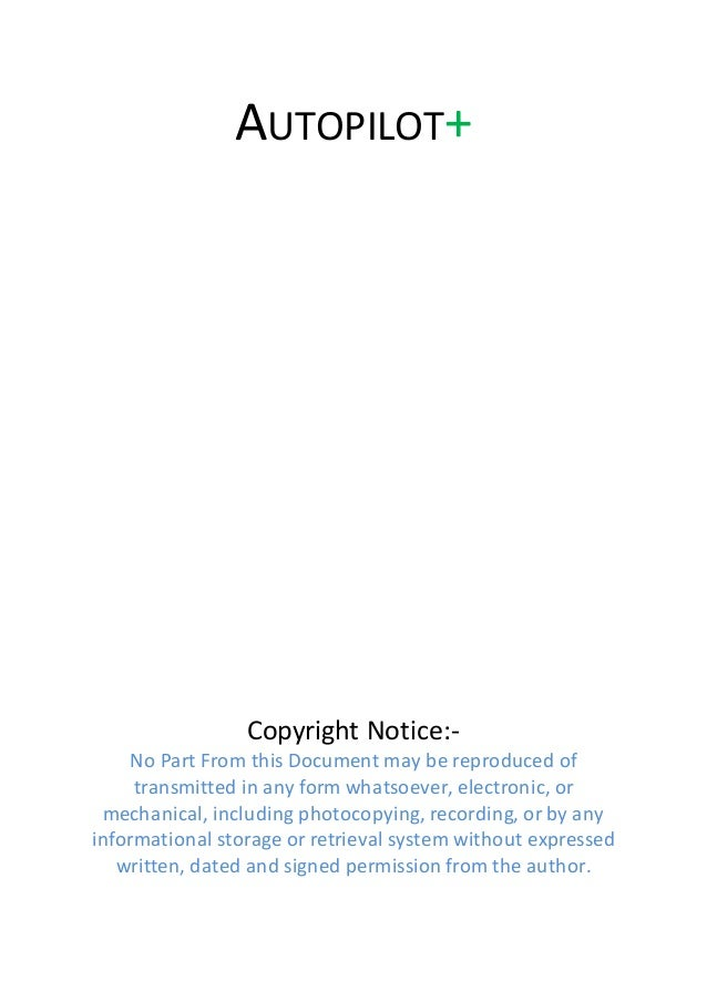 AUTOPILOT+ Copyright Notice:- No Part From this Document may be reproduced of transmitted in any form whatsoever, electron...