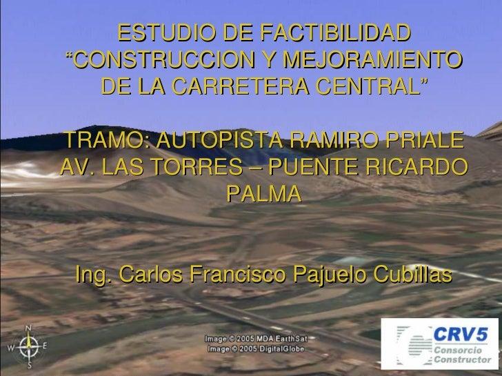 """ESTUDIO DE FACTIBILIDAD """"CONSTRUCCION Y MEJORAMIENTO    DE LA CARRETERA CENTRAL""""  TRAMO: AUTOPISTA RAMIRO PRIALE AV. LAS T..."""