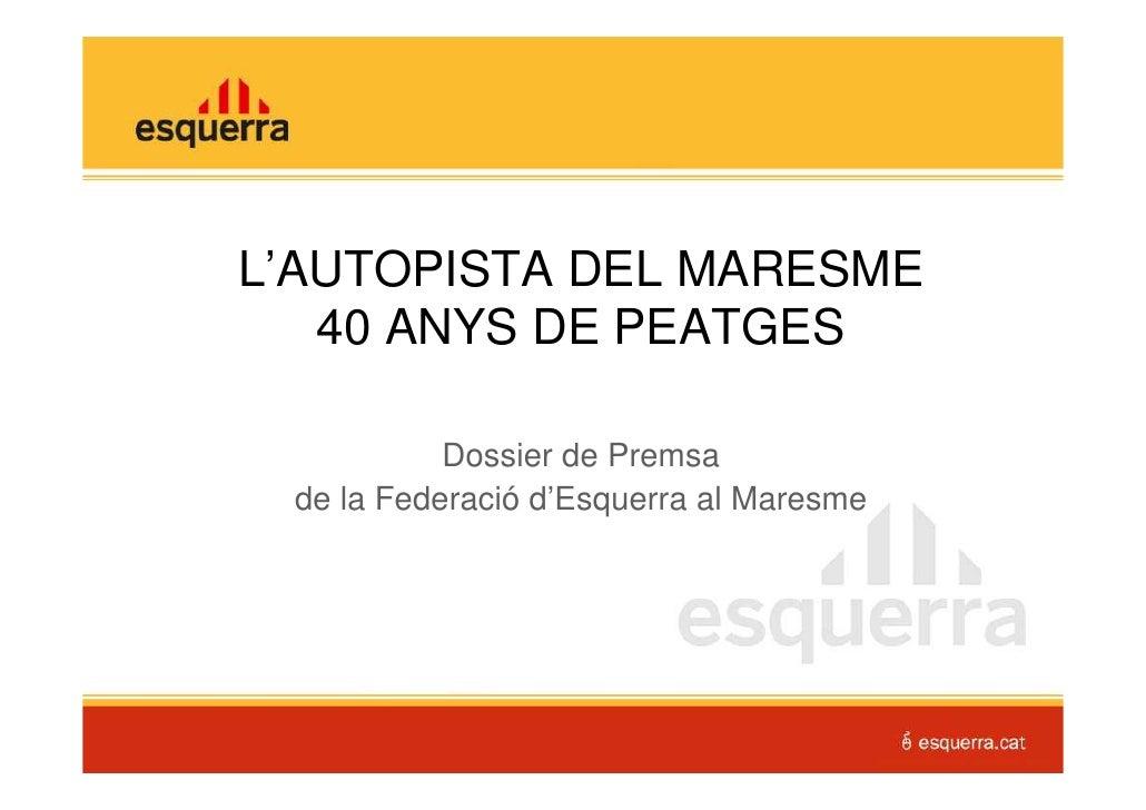 L'AUTOPISTA DEL MARESME    40 ANYS DE PEATGES             Dossier de Premsa  de la Federació d'Esquerra al Maresme