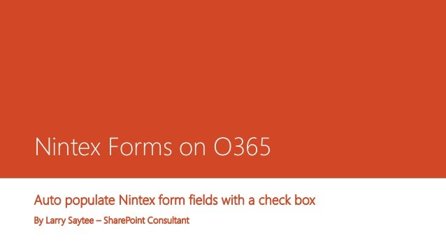Nintex Forms on O365 Auto populate Nintex form fields with a check box By Larry Saytee – SharePoint Consultant