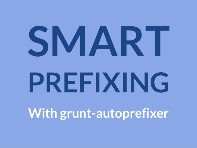 SMART PREFIXING With grunt-autoprefixer