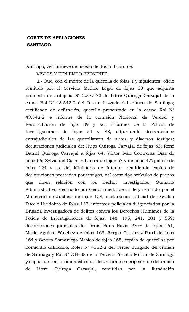 CORTE DE APELACIONES  SANTIAGO  Santiago, veintinueve de agosto de dos mil catorce.  VISTOS Y TENIENDO PRESENTE:  1.- Que,...