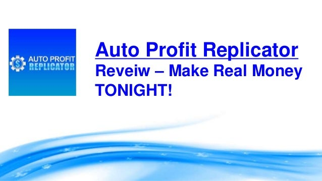 Auto Profit Replicator Reveiw – Make Real Money TONIGHT!