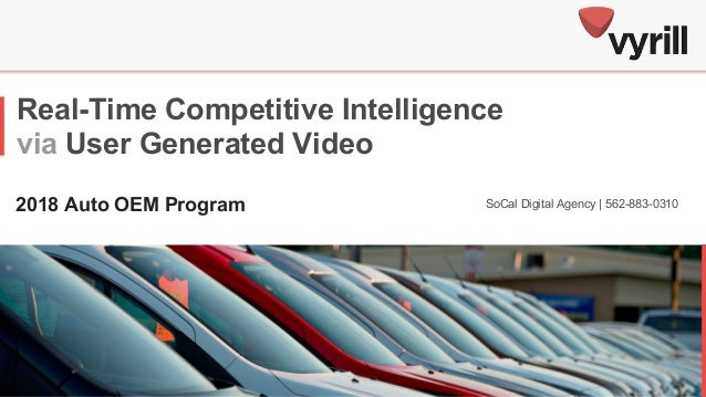Real-Time Competitive Intelligence via User Generated Video 2018 Auto OEM Program SoCal Digital Agency | 562-883-0310