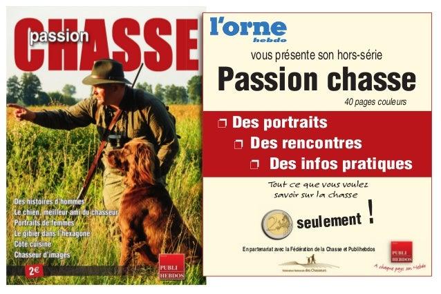 vous présente son hors-série  Passion chasse 40 pages couleurs  Des portraits Des rencontres Des infos pratiques Tout ce q...