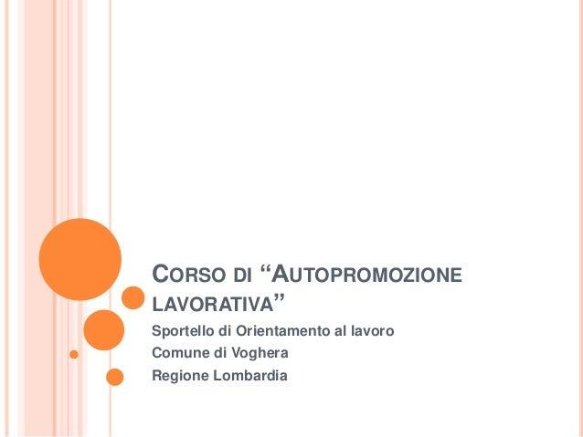 """CORSO DI """"AUTOPROMOZIONE LAVORATIVA"""" Sportello di Orientamento al lavoro Comune di Voghera Regione Lombardia"""