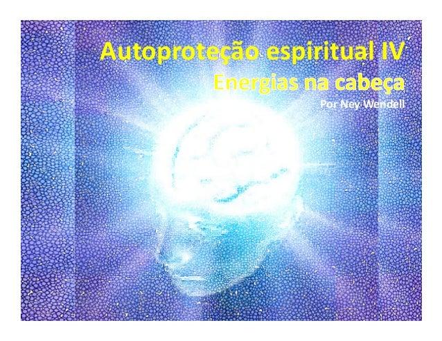 Autoproteção espiritual IV  Por Ney Wendell