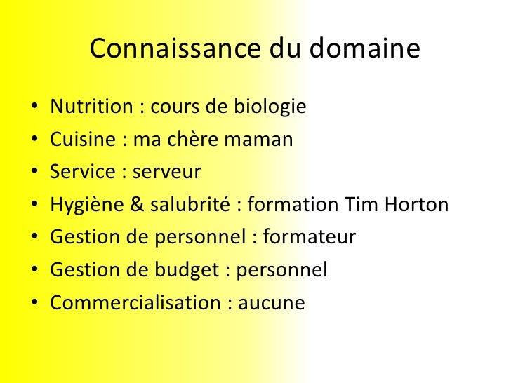 Connaissance du domaine<br />Nutrition : cours de biologie<br />Cuisine : ma chère maman<br />Service : serveur<br />Hygiè...