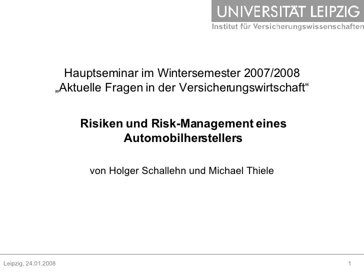 """Hauptseminar im Wintersemester 2007/2008 """"Aktuelle Fragen in der Versicherungswirtschaft"""" Risiken und Risk-Management eine..."""
