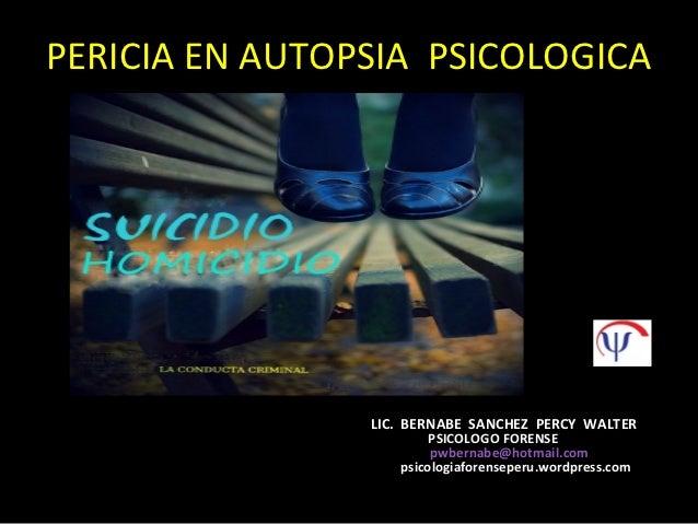 PERICIA EN AUTOPSIA PSICOLOGICA                LIC. BERNABE SANCHEZ PERCY WALTER                        PSICOLOGO FORENSE ...