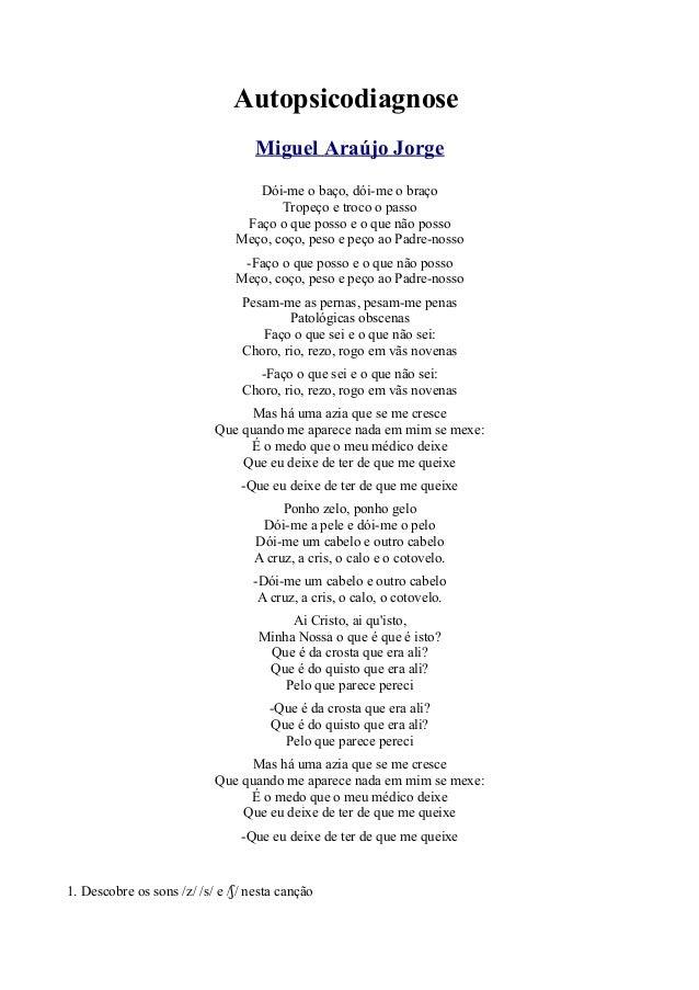 Autopsicodiagnose Miguel Araújo Jorge Dói-me o baço, dói-me o braço Tropeço e troco o passo Faço o que posso e o que não p...