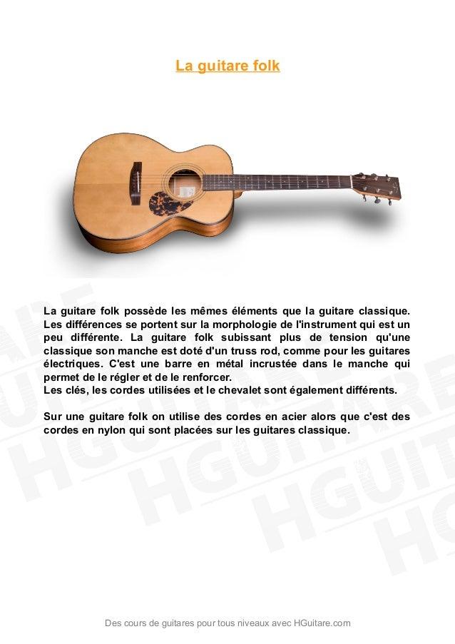 La guitare folk La guitare folk possède les mêmes éléments que la guitare classique. Les différences se portent sur la mor...